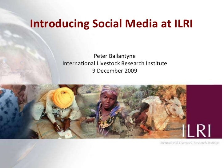 Introducing Social Media at ILRI   Peter Ballantyne International Livestock Research Institute 9 December 2009