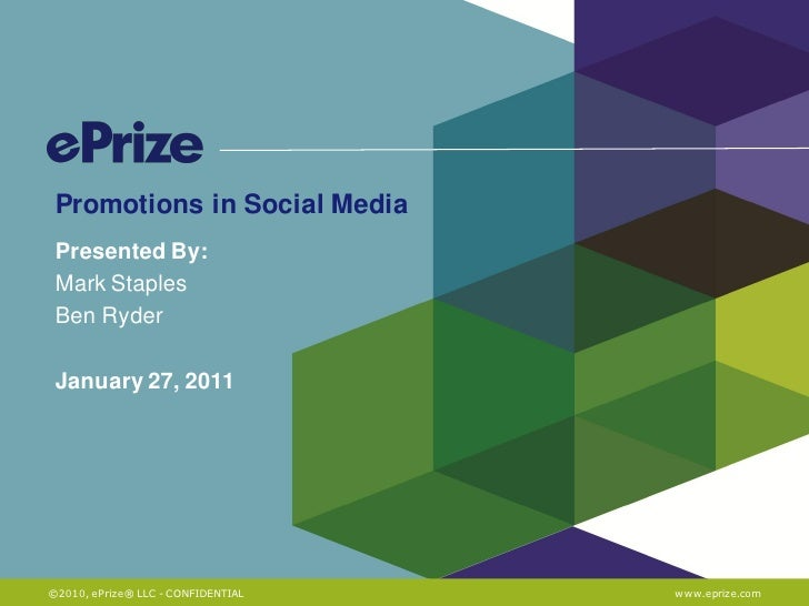 Promotions in Social Media Presented By: Mark Staples Ben Ryder January 27, 2011©2010, ePrize® LLC - CONFIDENTIAL   www.ep...