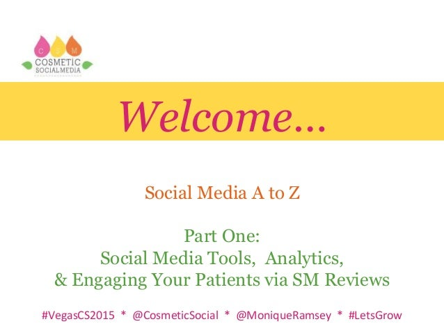 #VegasCS2015 * @CosmeticSocial * @MoniqueRamsey * #LetsGrow Welcome… Social Media A to Z Part One: Social Media Tools, Ana...