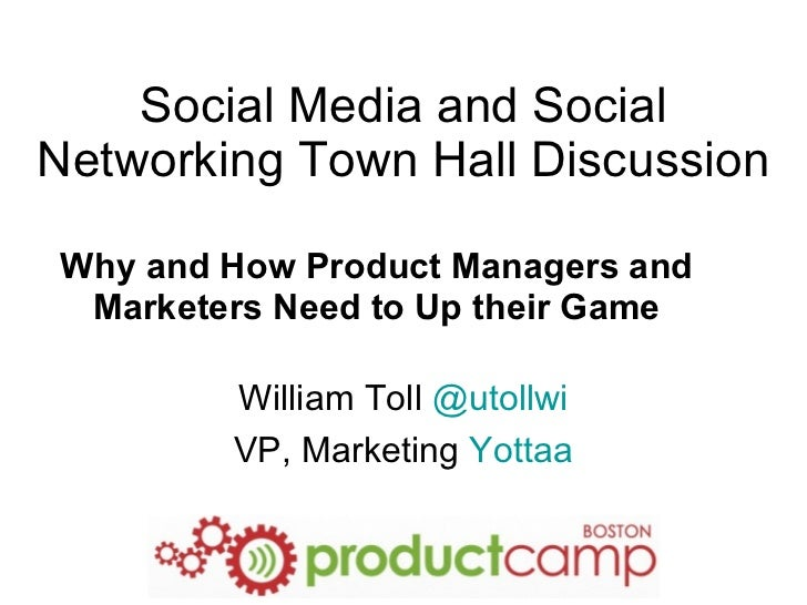 Social Media and Social Networking Town Hall Discussion Why and How Product Managers and Marketers Need to Up their Game W...