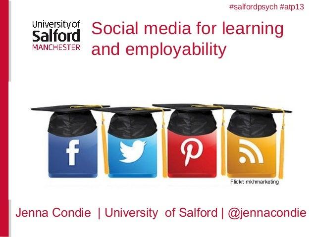 Social media for learning and employability Jenna Condie | University of Salford | @jennacondie Flickr: mkhmarketing #salf...