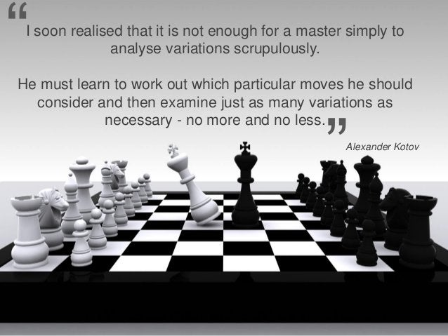 """""""I soon realised that it is not enough for a master simply to              analyse variations scrupulously.He must learn t..."""