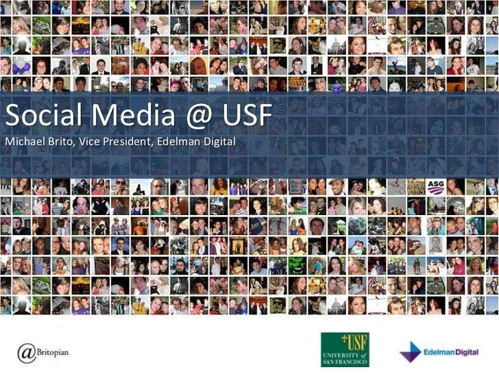 Social Media @ USF<br />Michael Brito, Vice President, Edelman Digital<br />