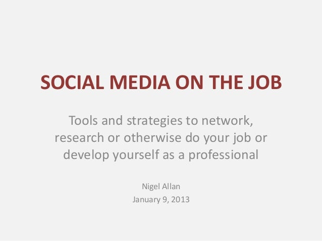 SOCIAL MEDIA ON THE JOB   Tools and strategies to network, research or otherwise do your job or  develop yourself as a pro...