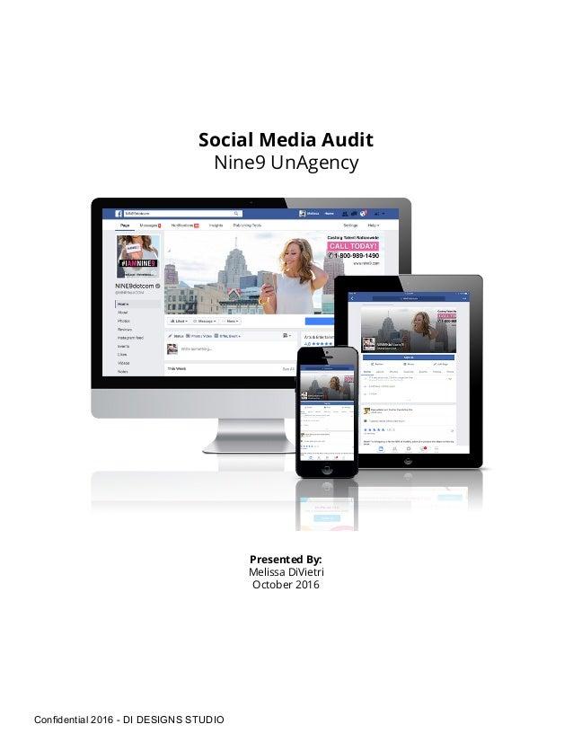 Social Media Audit Nine9 UnAgency Presented By: Melissa DiVietri October 2016 Confidential 2016 - DI DESIGNS STUDIO