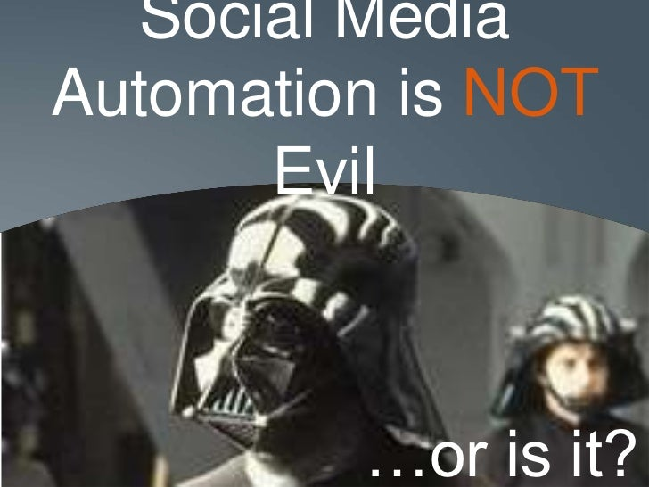 Social MediaAutomation is NOT      Evil         …or is it?