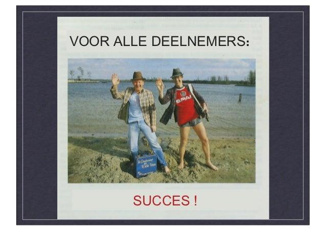 VOOR ALLE DEELNEMERS:       SUCCES !