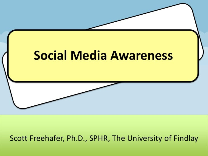 Social Media AwarenessScott Freehafer, Ph.D., SPHR, The University of Findlay