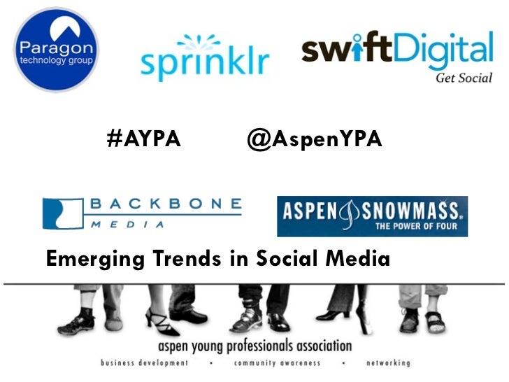 #AYPA        @AspenYPAEmerging Trends in Social Media