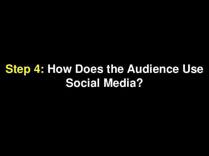 Step 4: How Does the Audience Use Social Media?<br />