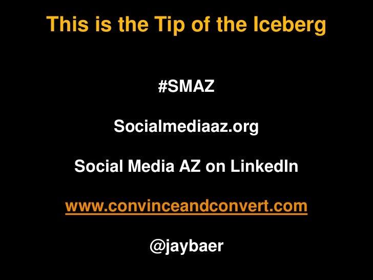 This is the Tip of the Iceberg<br />#SMAZ<br />Socialmediaaz.org<br />Social Media AZ on LinkedIn<br />www.convinceandconv...