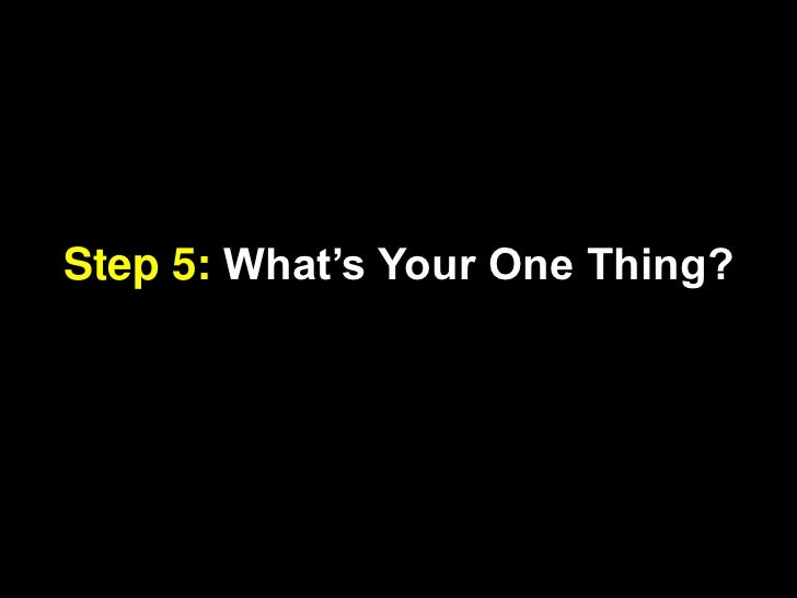 Step 5: What's Your One Thing?<br />