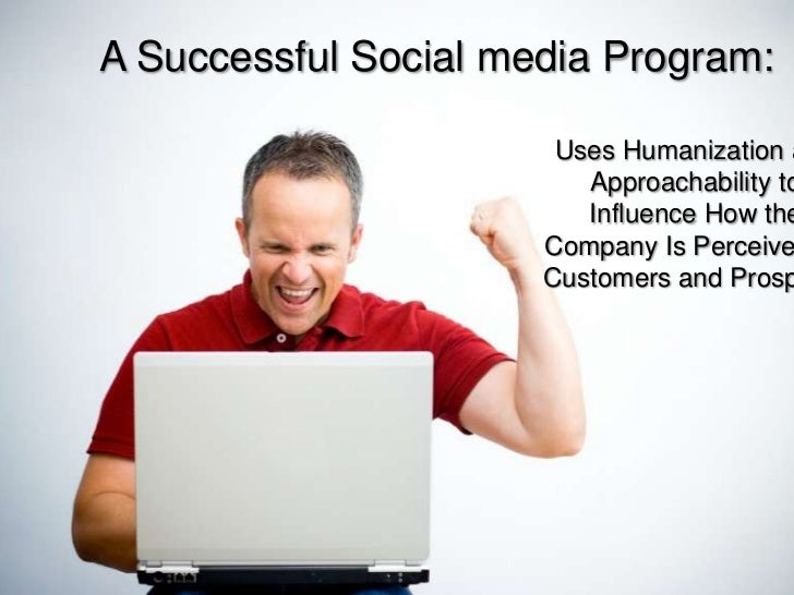 A Successful Social media Program:<br />Uses Humanization and Approachability to Influence How the Company Is Perceived by...