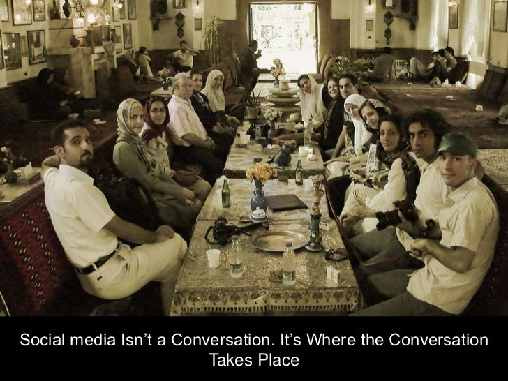 Social media Isn't a Conversation. It's Where the Conversation Takes Place<br />