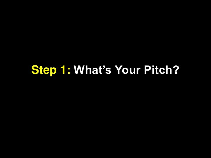 Step 1: What's Your Pitch?<br />