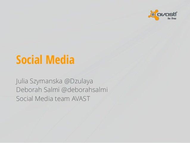 Social Media Julia Szymanska @Dzulaya Deborah Salmi @deborahsalmi Social Media team AVAST