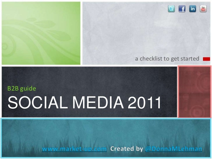 a checklist to get started<br />B2B guideSOCIAL MEDIA 2011<br />www.market-up.com  Created by @DonnaMLehman<br />
