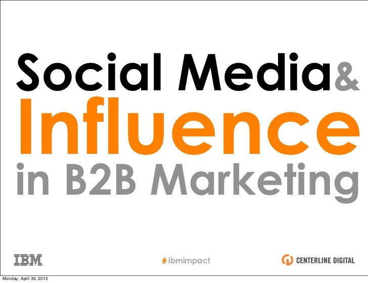 Social Media&      Influence      in B2B Marketing                         # ibmimpactMonday, April 30, 2012