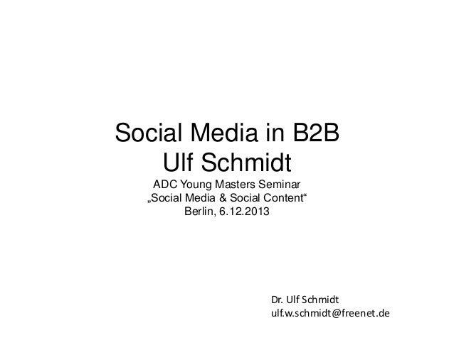 "Social Media in B2B Ulf Schmidt ADC Young Masters Seminar ""Social Media & Social Content"" Berlin, 6.12.2013  Dr. Ulf Schmi..."