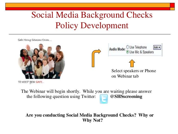 Social Media Background Checks Policy Development<br />Select speakers or Phone on Webinar tab<br />The Webinar will begin...