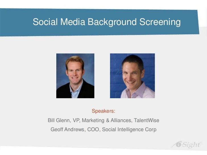 Social Media Background Screening                      Speakers:   Bill Glenn, VP, Marketing & Alliances, TalentWise    Ge...
