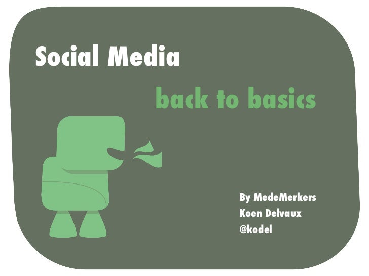 Social Media         back to basics                By MedeMerkers                Koen Delvaux                @kodel