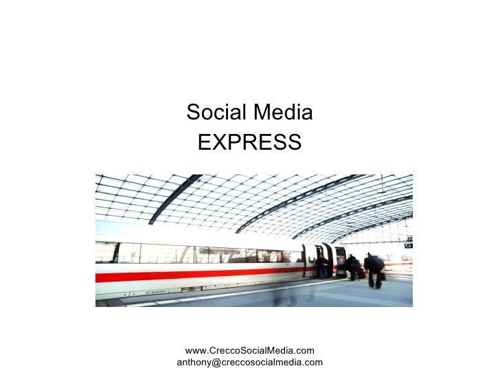 Social Media EXPRESS www.CreccoSocialMedia.com anthony@creccosocialmedia.com