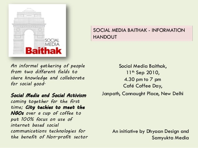 Social Media Baithak, 11th Sep 2010, 4.30 pm to 7 pm Café Coffee Day, Janpath, Connaught Place, New Delhi An informal gath...