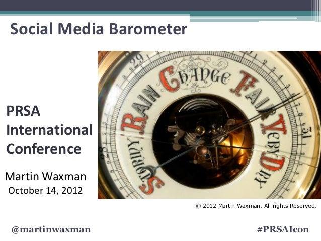 Social Media BarometerPRSAInternationalConferenceMartin WaxmanOctober 14, 2012                         © 2012 Martin Waxma...