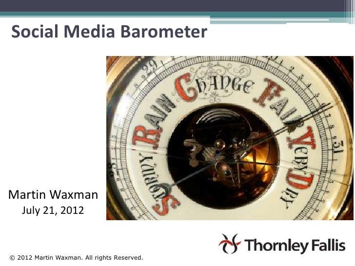 Social Media BarometerMartin Waxman   July 21, 2012© 2012 Martin Waxman. All rights Reserved.