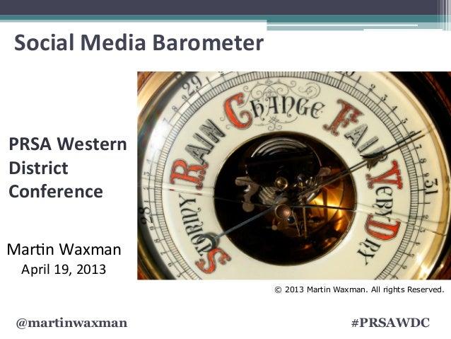@martinwaxman #PRSAWDCSocial Media Barometer  Mar$n Waxman April 19, 2013 © 2013 Martin Waxman. All righ...