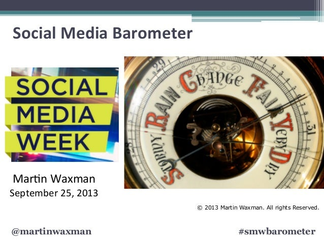 @martinwaxman #smwbarometer Social	   Media	   Barometer	    	    Mar$n	   Waxman	    September	   25,	   2013	    © 2013 ...