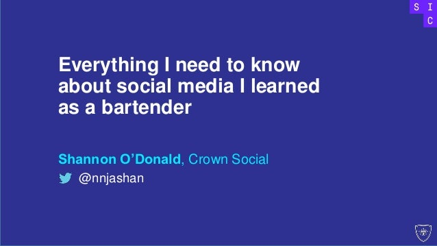 Everything I need to know about social media I learned as a bartender Shannon O'Donald, Crown Social @nnjashan