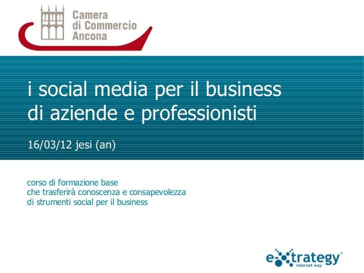 i social media per il businessdi aziende e professionisti16/03/12 jesi (an)corso di formazione baseche trasferirà conoscen...