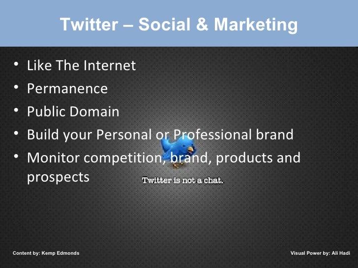 Twitter – Social & Marketing <ul><li>Like The Internet </li></ul><ul><li>Permanence </li></ul><ul><li>Public Domain </li><...