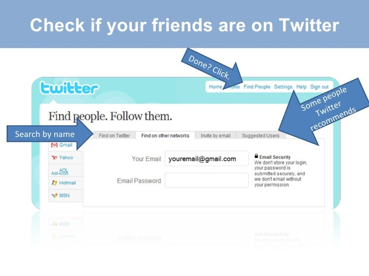 Search by name  Some people Twitter recommends Check if your friends are on Twitter Done? Click.