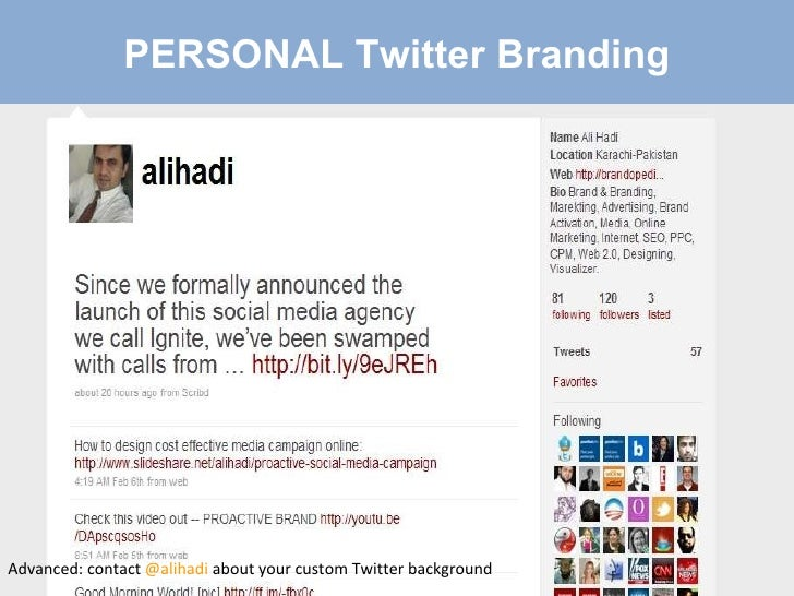 PERSONAL Twitter Branding Advanced: contact  @alihadi  about your custom Twitter background