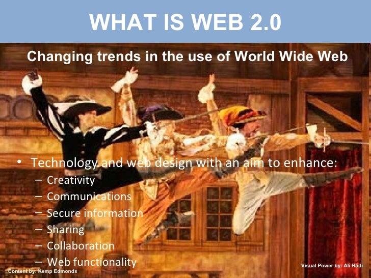 WHAT IS WEB 2.0 <ul><li>Technology and web design with an aim to enhance: </li></ul><ul><ul><li>Creativity </li></ul></ul>...