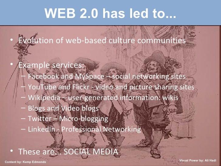 WEB 2.0 has led to... <ul><li>Evolution of web-based culture communities </li></ul><ul><li>Example services: </li></ul><ul...