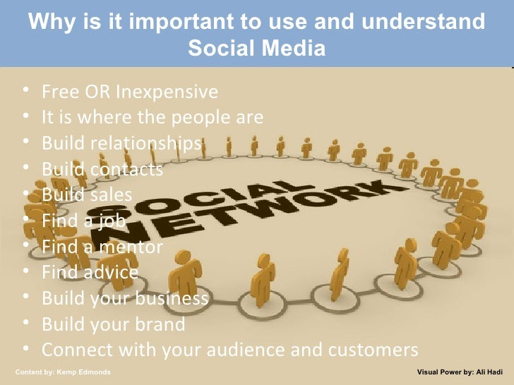 Created by: Kemp Edmonds 2009 Why is it important to use and understand Social Media <ul><li>Free OR Inexpensive </li></ul...