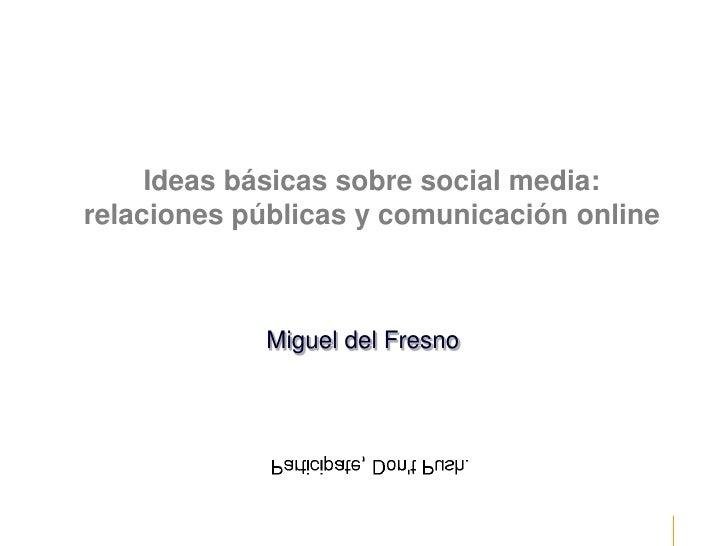 Ideas básicas sobre social media: relaciones públicas y comunicación online                Miguel del Fresno