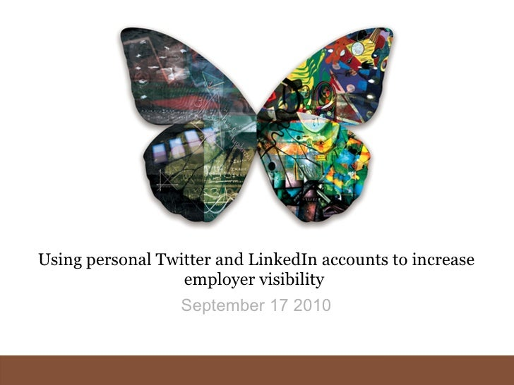 Using personal Twitter and LinkedIn accounts to increase employer visibility  September 17 2010