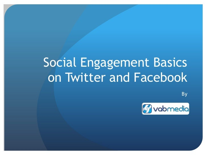 Social Engagement Basics on Twitter and Facebook<br />By<br />