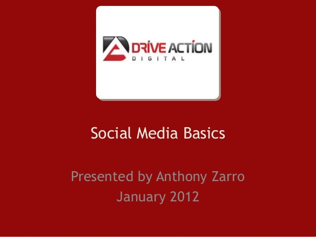 Social Media BasicsPresented by Anthony Zarro       January 2012