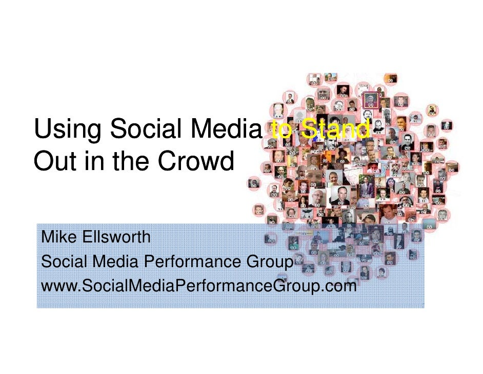 Using Social Media to StandOut in the CrowdMike EllsworthSocial Media Performance GS i l M di P f           Groupwww.Socia...