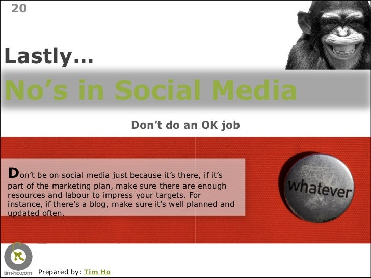 20    Lastly… No's in Social Media                                 Don't do an OK job    Don't be on social media just bec...