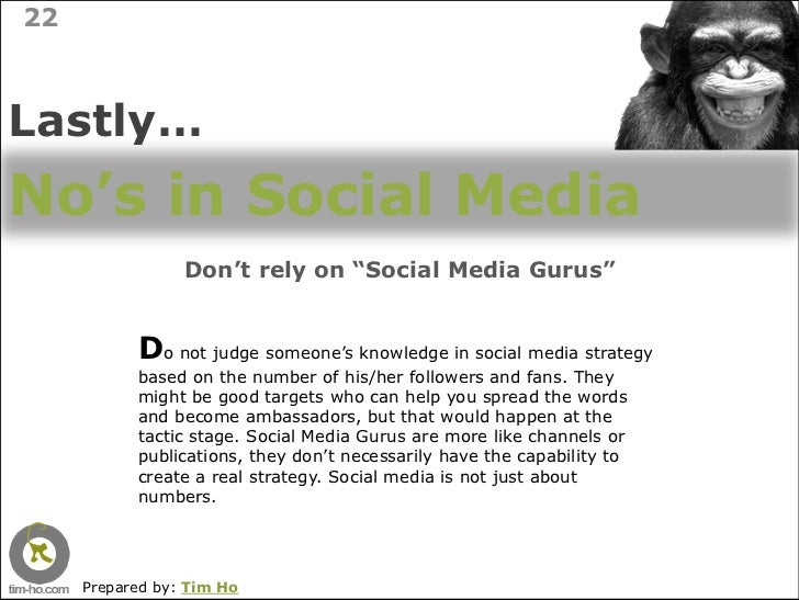 "22    Lastly… No's in Social Media                  Don't rely on ""Social Media Gurus""              Do not judge someone's..."