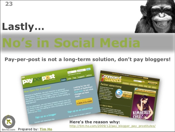 23    Lastly… No's in Social Media Pay-per-post is not a long-term solution, don't pay bloggers!                          ...