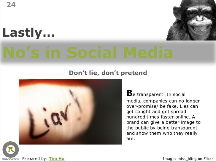 24    Lastly… No's in Social Media                            Don't lie, don't pretend                                    ...