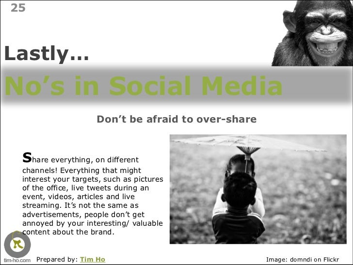 25    Lastly… No's in Social Media                      Don't be afraid to over-share     Share everything, on different  ...